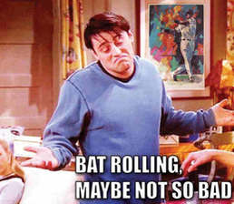 joey tribbiani says bat rolling might not be so bad